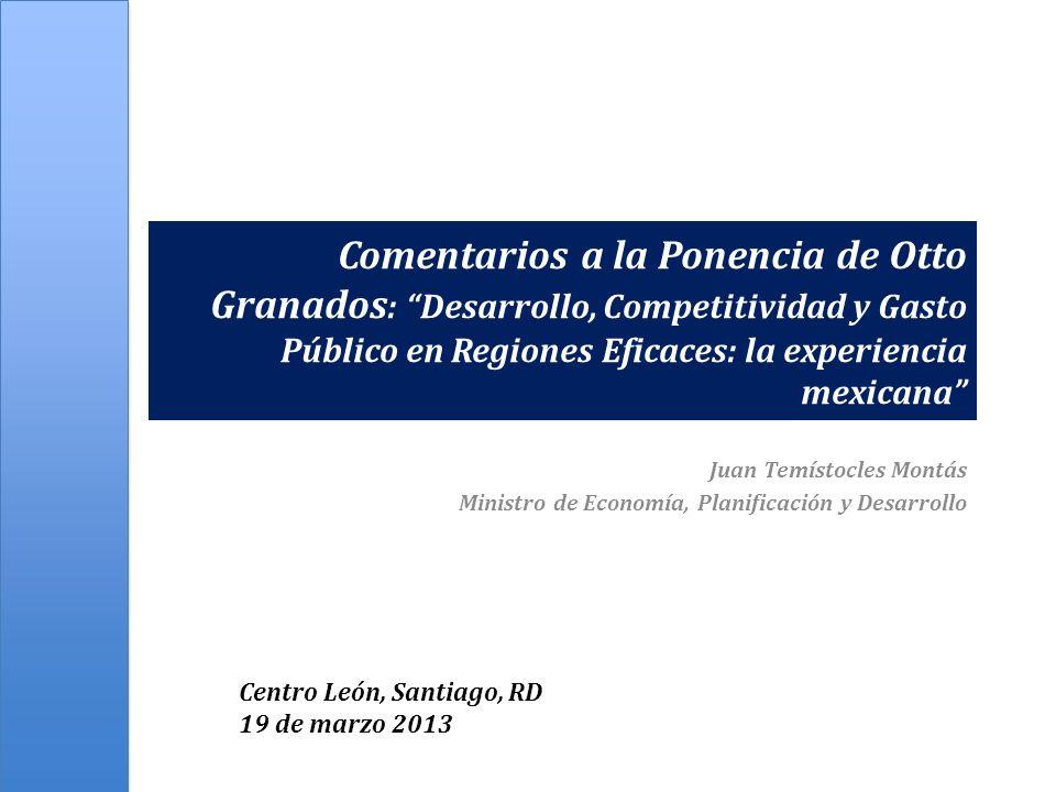 Comentarios a la Ponencia de Otto Granados : Desarrollo, Competitividad y Gasto Público en Regiones Eficaces: la experiencia mexicana Juan Temístocles