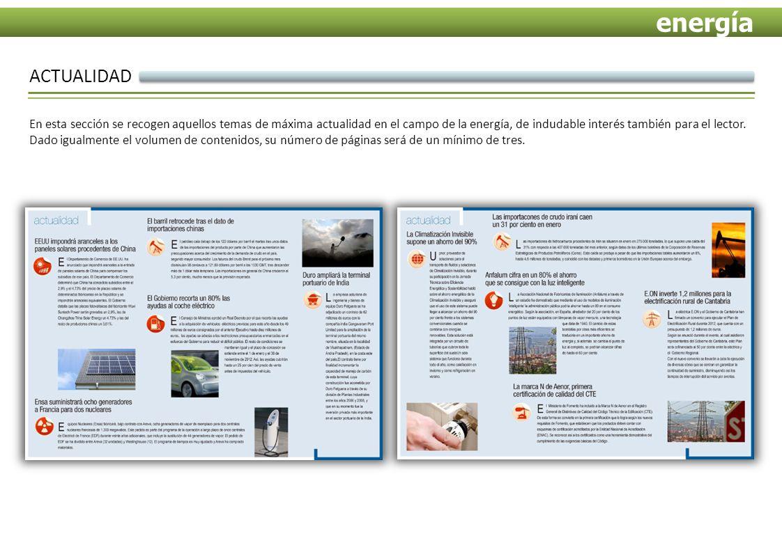 ACTUALIDAD En esta sección se recogen aquellos temas de máxima actualidad en el campo de la energía, de indudable interés también para el lector.