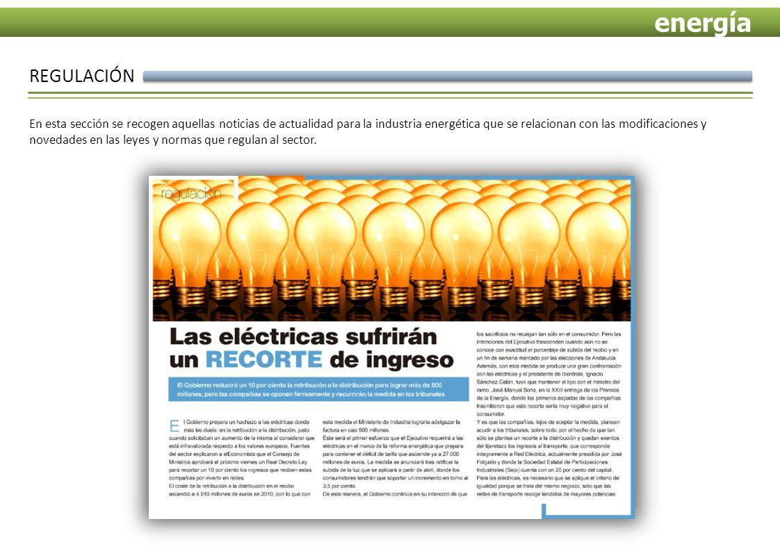 REGULACIÓN En esta sección se recogen aquellas noticias de actualidad para la industria energética que se relacionan con las modificaciones y novedades en las leyes y normas que regulan al sector.