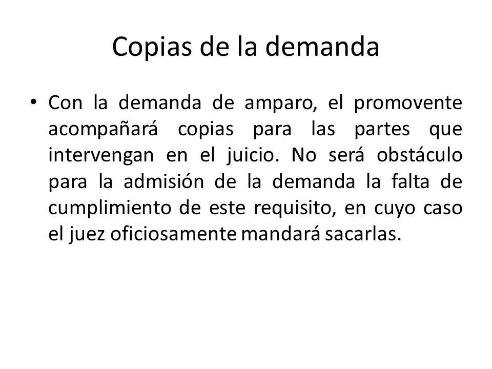 Copias de la demanda Con la demanda de amparo, el promovente acompañará copias para las partes que intervengan en el juicio. No será obstáculo para la