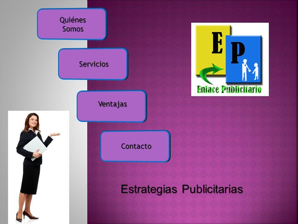 Quiénes Somos Servicios Ventajas Contacto Estrategias Publicitarias