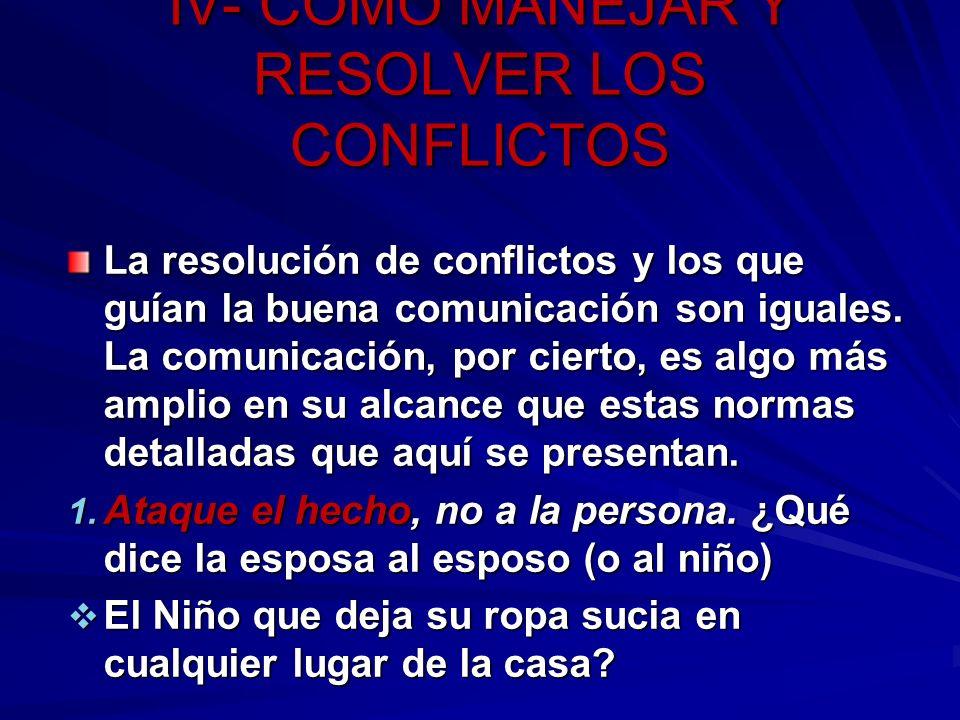 IV- CÓMO MANEJAR Y RESOLVER LOS CONFLICTOS La resolución de conflictos y los que guían la buena comunicación son iguales. La comunicación, por cierto,
