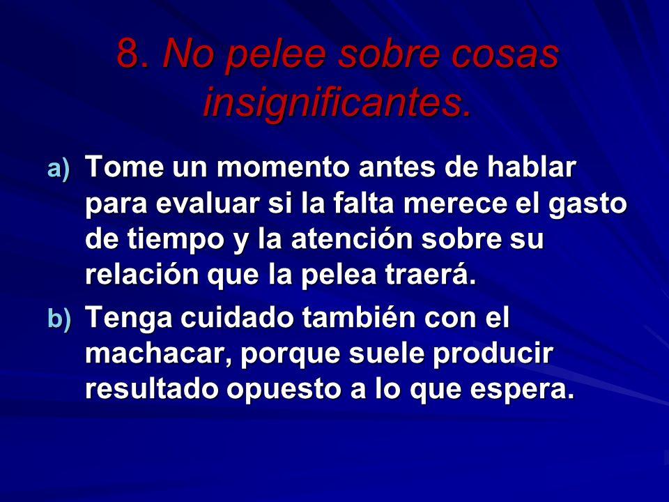 8.No pelee sobre cosas insignificantes.