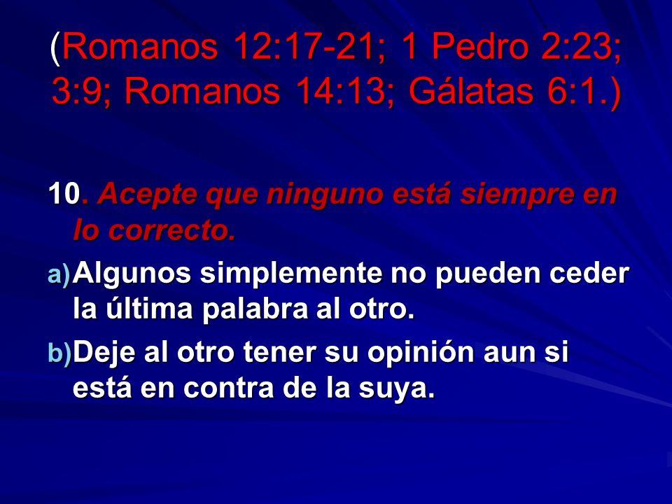 (Romanos 12:17-21; 1 Pedro 2:23; 3:9; Romanos 14:13; Gálatas 6:1.) (Romanos 12:17-21; 1 Pedro 2:23; 3:9; Romanos 14:13; Gálatas 6:1.) 10. Acepte que n
