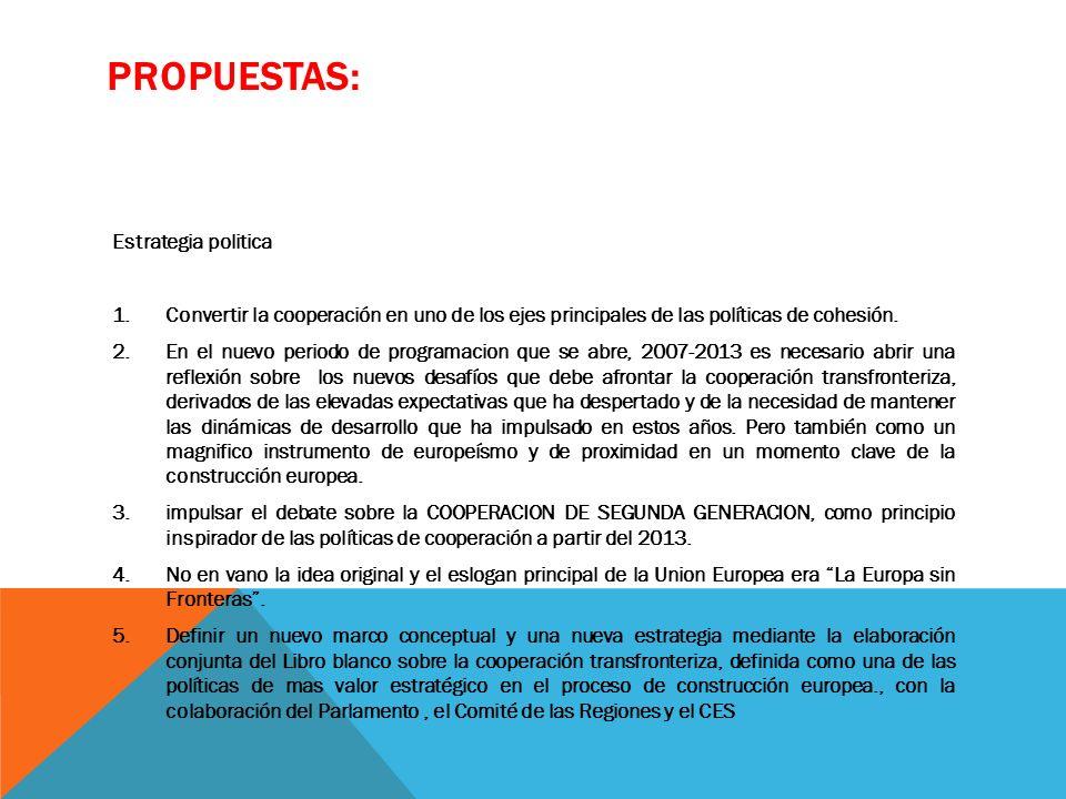 PROPUESTAS: Estrategia politica 1.Convertir la cooperación en uno de los ejes principales de las políticas de cohesión.
