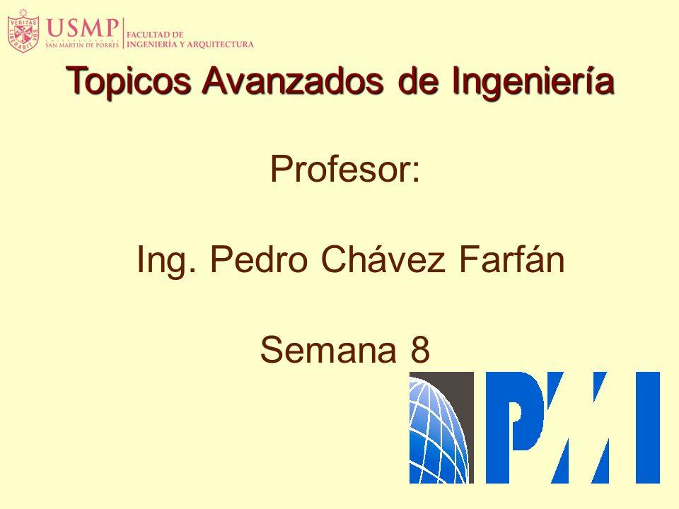 Topicos Avanzados de Ingeniería Profesor: Ing. Pedro Chávez Farfán Semana 8