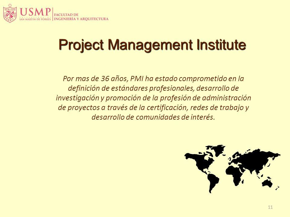 11 Por mas de 36 años, PMI ha estado comprometido en la definición de estándares profesionales, desarrollo de investigación y promoción de la profesió