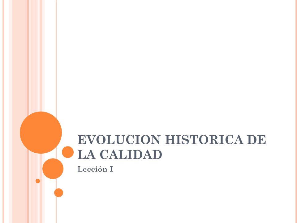EVOLUCION HISTORICA DE LA CALIDAD Lección I