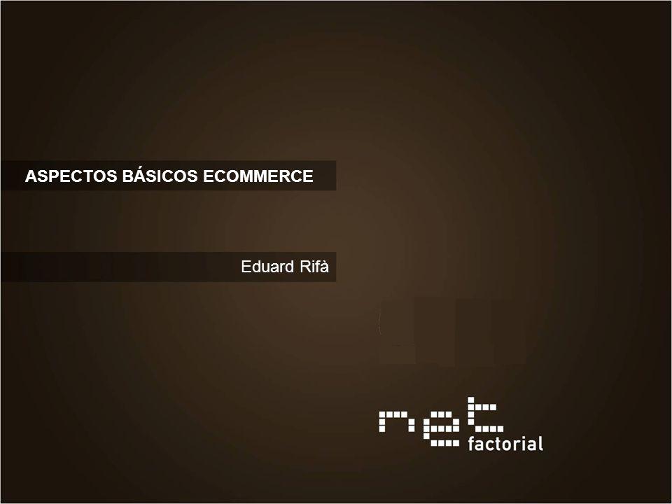 ASPECTOS BÁSICOS ECOMMERCE Eduard Rifà
