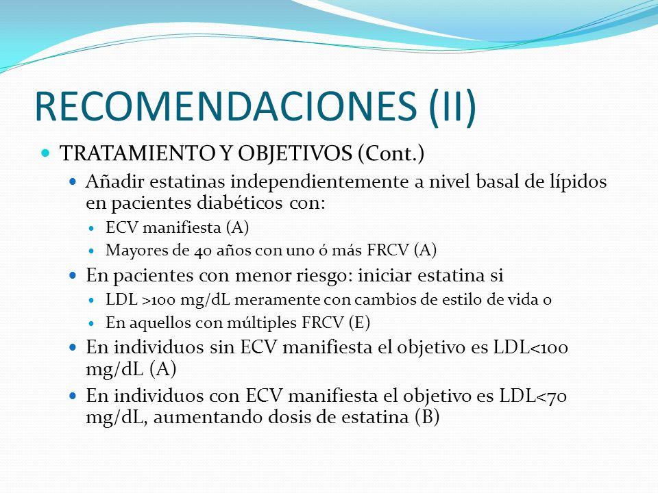 RECOMENDACIONES (II) TRATAMIENTO Y OBJETIVOS (Cont.) Añadir estatinas independientemente a nivel basal de lípidos en pacientes diabéticos con: ECV man
