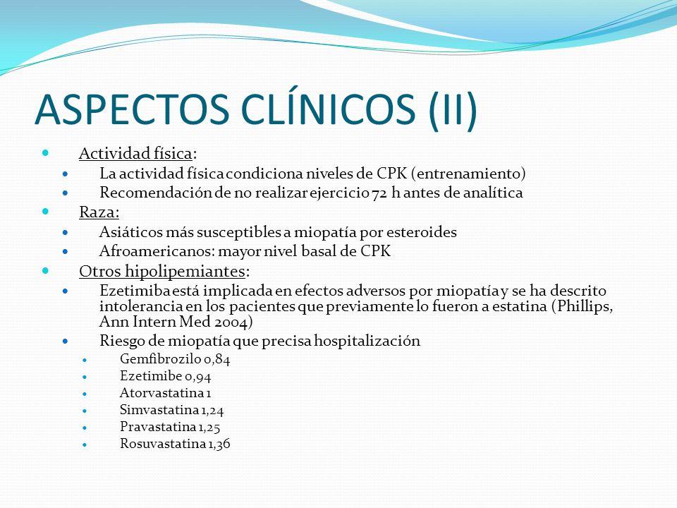 ASPECTOS CLÍNICOS (II) Actividad física: La actividad física condiciona niveles de CPK (entrenamiento) Recomendación de no realizar ejercicio 72 h ant