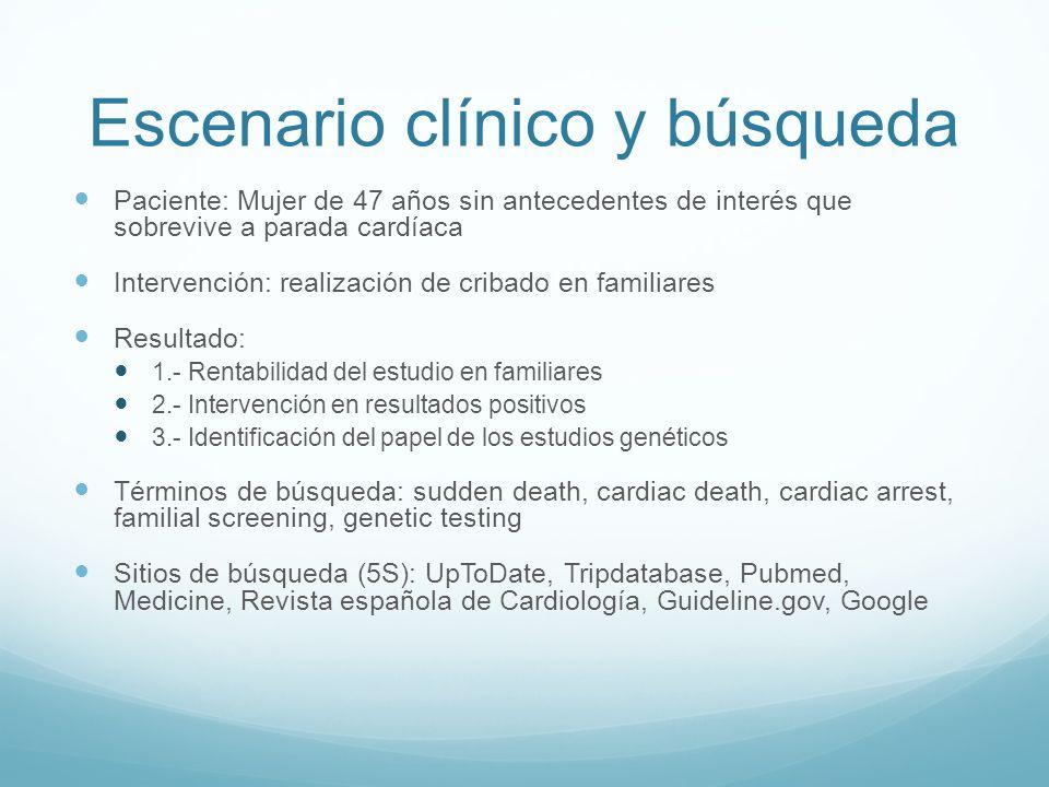 Escenario clínico y búsqueda Paciente: Mujer de 47 años sin antecedentes de interés que sobrevive a parada cardíaca Intervención: realización de criba