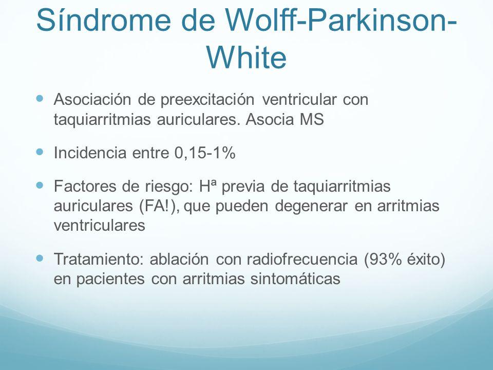 Síndrome de Wolff-Parkinson- White Asociación de preexcitación ventricular con taquiarritmias auriculares. Asocia MS Incidencia entre 0,15-1% Factores