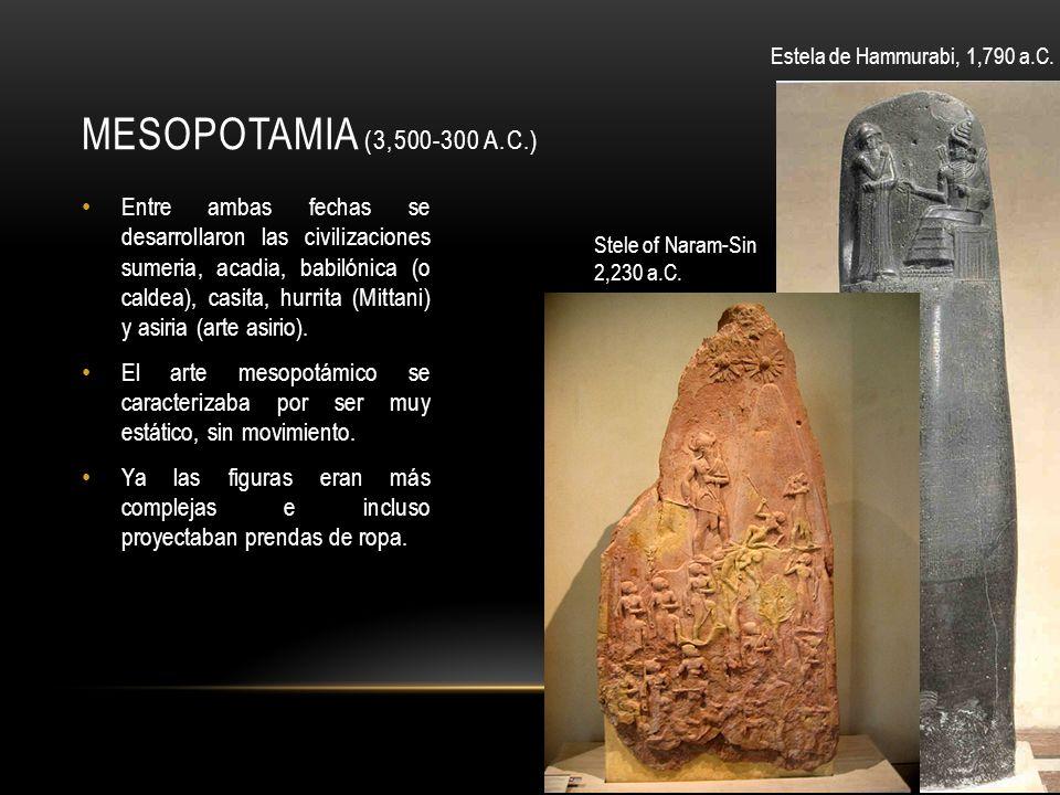 MESOPOTAMIA (3,500-300 A.C.) Entre ambas fechas se desarrollaron las civilizaciones sumeria, acadia, babilónica (o caldea), casita, hurrita (Mittani) y asiria (arte asirio).