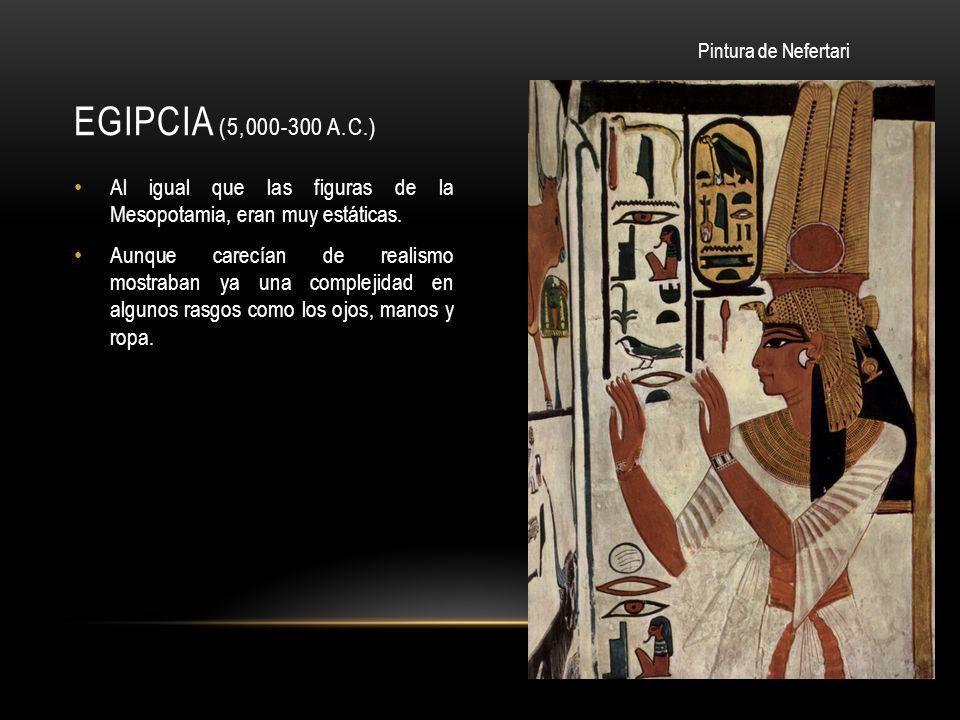 EGIPCIA (5,000-300 A.C.) Al igual que las figuras de la Mesopotamia, eran muy estáticas.