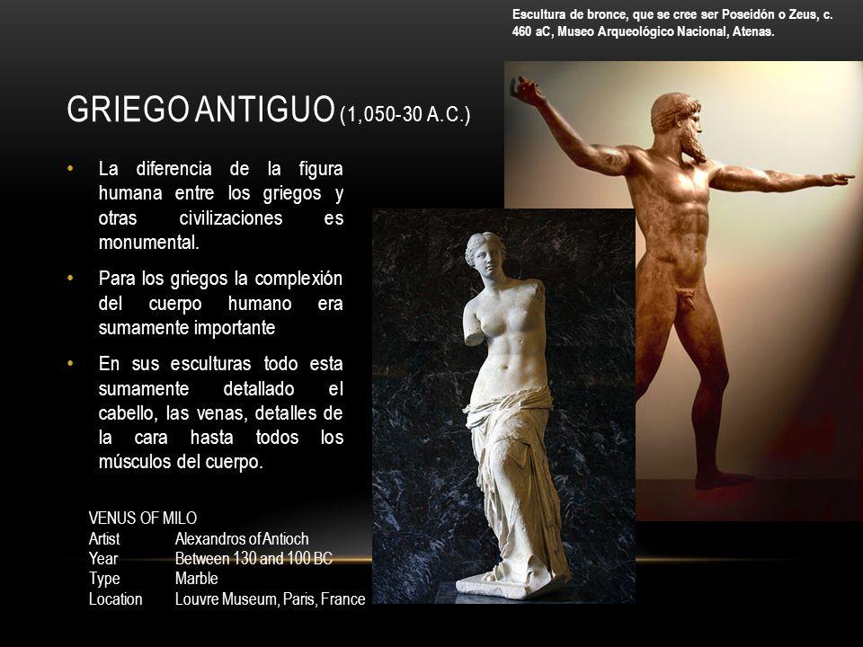 GRIEGO ANTIGUO (1,050-30 A.C.) La diferencia de la figura humana entre los griegos y otras civilizaciones es monumental.