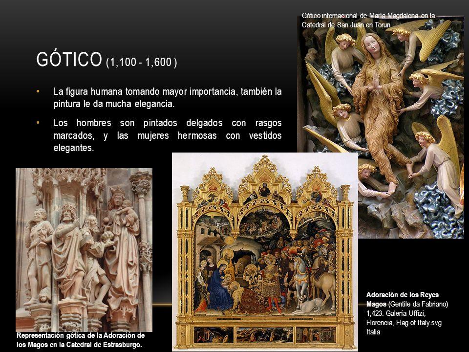 GÓTICO (1,100 - 1,600 ) La figura humana tomando mayor importancia, también la pintura le da mucha elegancia.