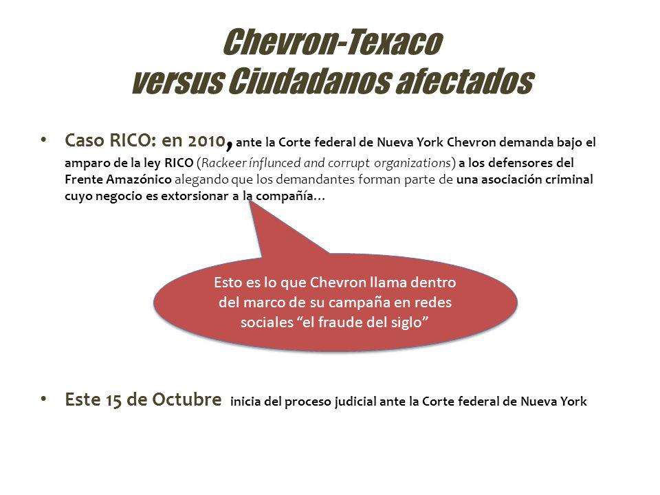 Chevron-Texaco versus Ciudadanos afectados Caso RICO: en 2010, ante la Corte federal de Nueva York Chevron demanda bajo el amparo de la ley RICO (Rack