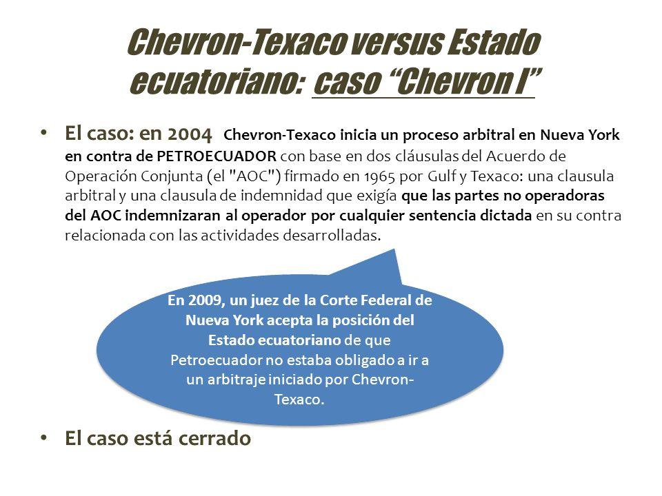 Chevron-Texaco versus Estado ecuatoriano: caso Chevron I El caso: en 2004 Chevron-Texaco inicia un proceso arbitral en Nueva York en contra de PETROEC