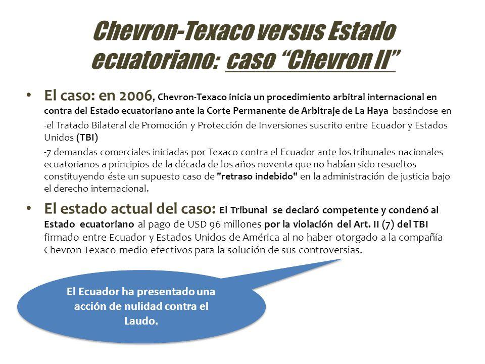 Chevron-Texaco versus Estado ecuatoriano: caso Chevron II El caso: en 2006, Chevron-Texaco inicia un procedimiento arbitral internacional en contra de