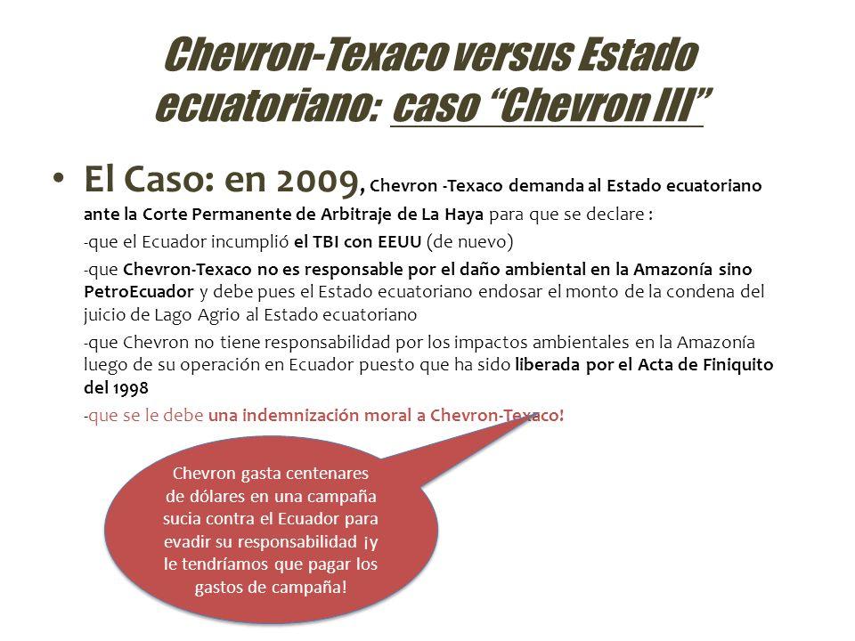 Chevron-Texaco versus Estado ecuatoriano: caso Chevron III El Caso: en 2009, Chevron -Texaco demanda al Estado ecuatoriano ante la Corte Permanente de