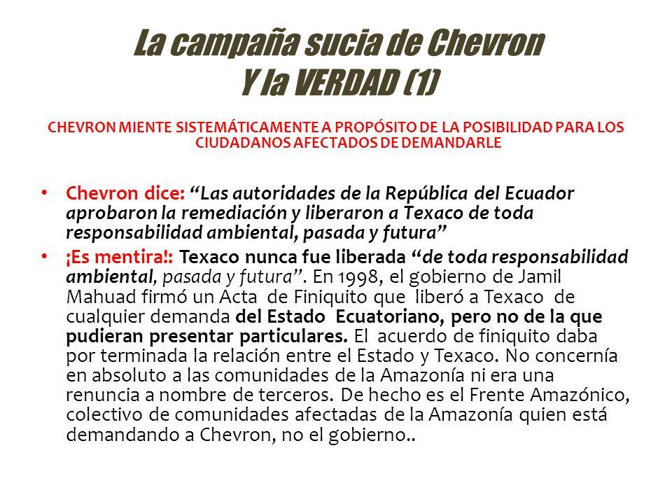 La campaña sucia de Chevron Y la VERDAD (1) CHEVRON MIENTE SISTEMÁTICAMENTE A PROPÓSITO DE LA POSIBILIDAD PARA LOS CIUDADANOS AFECTADOS DE DEMANDARLE
