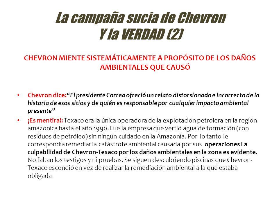 La campaña sucia de Chevron Y la VERDAD (2) CHEVRON MIENTE SISTEMÁTICAMENTE A PROPÓSITO DE LOS DAÑOS AMBIENTALES QUE CAUSÓ Chevron dice:El presidente