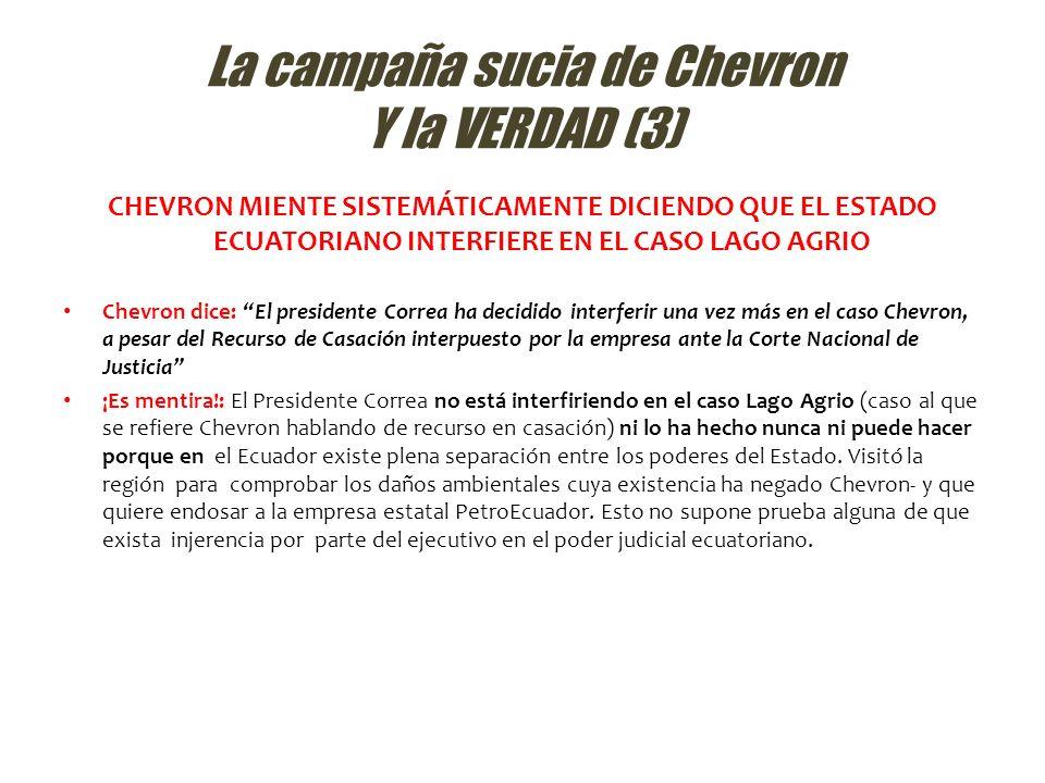 La campaña sucia de Chevron Y la VERDAD (3) CHEVRON MIENTE SISTEMÁTICAMENTE DICIENDO QUE EL ESTADO ECUATORIANO INTERFIERE EN EL CASO LAGO AGRIO Chevro