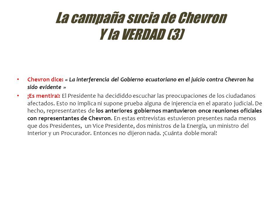 La campaña sucia de Chevron Y la VERDAD (3) Chevron dice: « La interferencia del Gobierno ecuatoriano en el juicio contra Chevron ha sido evidente » ¡
