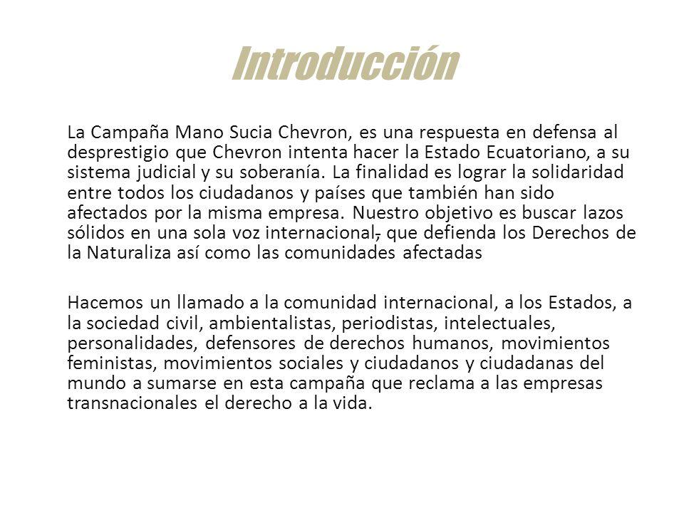 Introducción La Campaña Mano Sucia Chevron, es una respuesta en defensa al desprestigio que Chevron intenta hacer la Estado Ecuatoriano, a su sistema