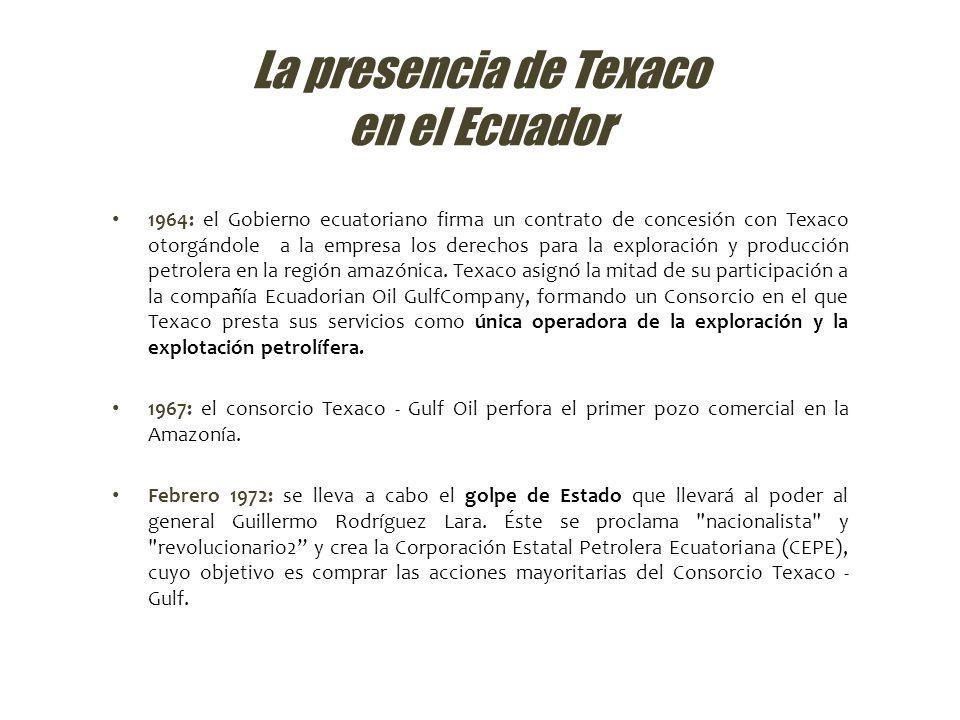 La presencia de Texaco en el Ecuador 1973: Texaco y Gulf celebran un nuevo contrato de concesión, con Ecuador, a través de CEPE, la empresa gubernamental creada en el 1971.