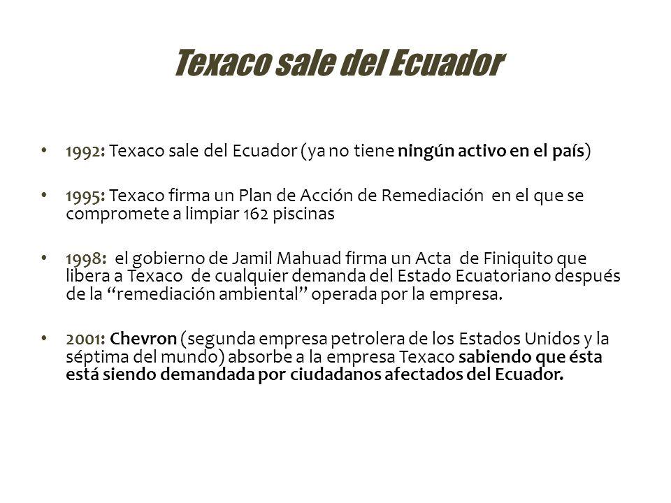 Texaco sale del Ecuador 1992: Texaco sale del Ecuador (ya no tiene ningún activo en el país) 1995: Texaco firma un Plan de Acción de Remediación en el