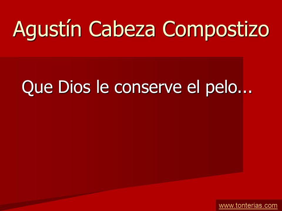 Agustín Cabeza Compostizo Que Dios le conserve el pelo... www.tonterias.com