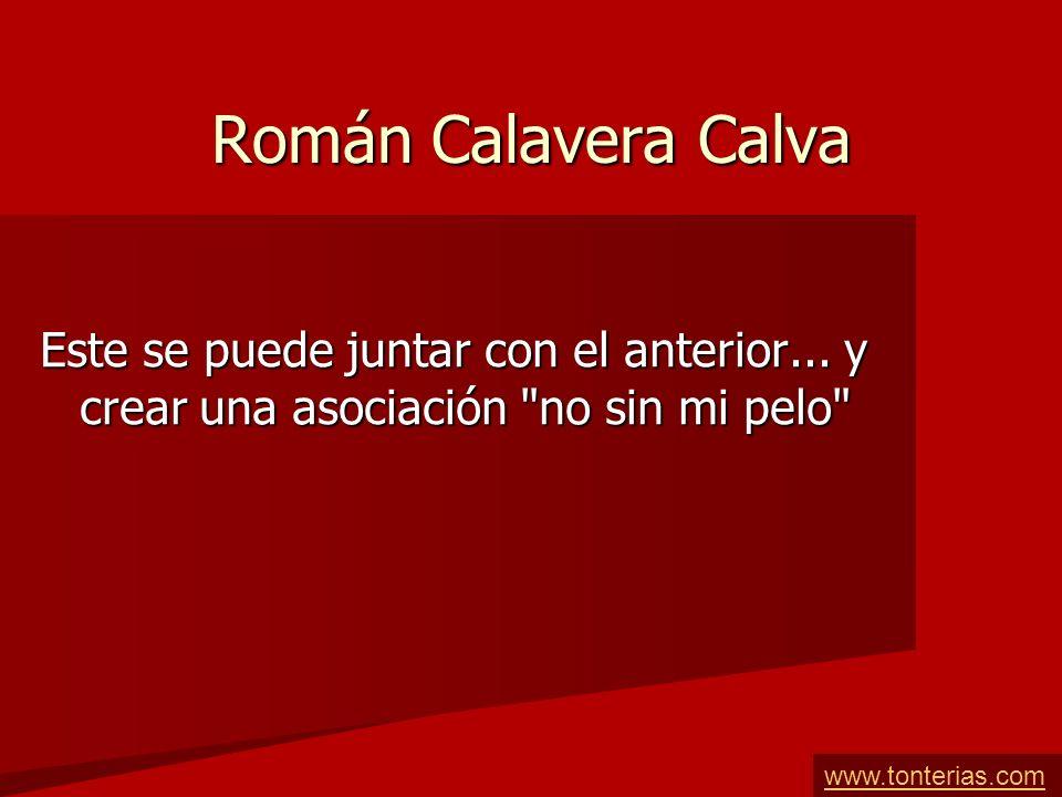 Román Calavera Calva Este se puede juntar con el anterior...