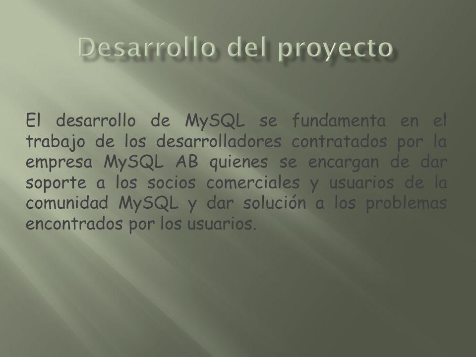 El desarrollo de MySQL se fundamenta en el trabajo de los desarrolladores contratados por la empresa MySQL AB quienes se encargan de dar soporte a los