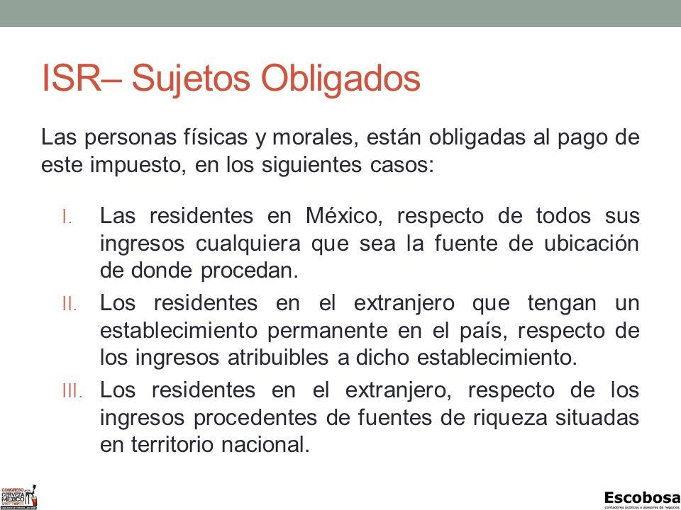 ISR– Sujetos Obligados Las personas físicas y morales, están obligadas al pago de este impuesto, en los siguientes casos: I.