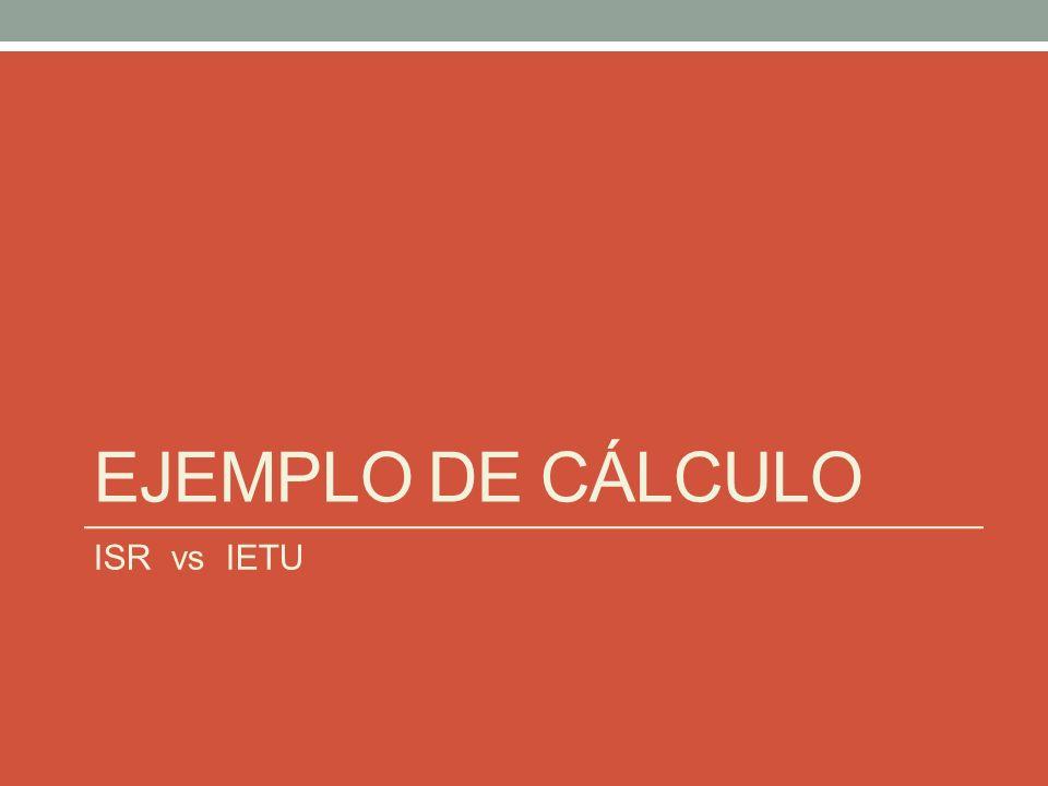 EJEMPLO DE CÁLCULO ISR vs IETU