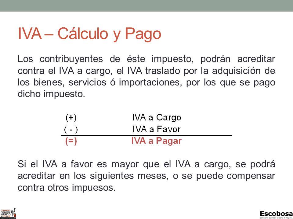 IVA – Cálculo y Pago Los contribuyentes de éste impuesto, podrán acreditar contra el IVA a cargo, el IVA traslado por la adquisición de los bienes, servicios ó importaciones, por los que se pago dicho impuesto.