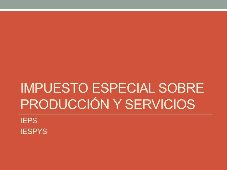 IMPUESTO ESPECIAL SOBRE PRODUCCIÓN Y SERVICIOS IEPS IESPYS