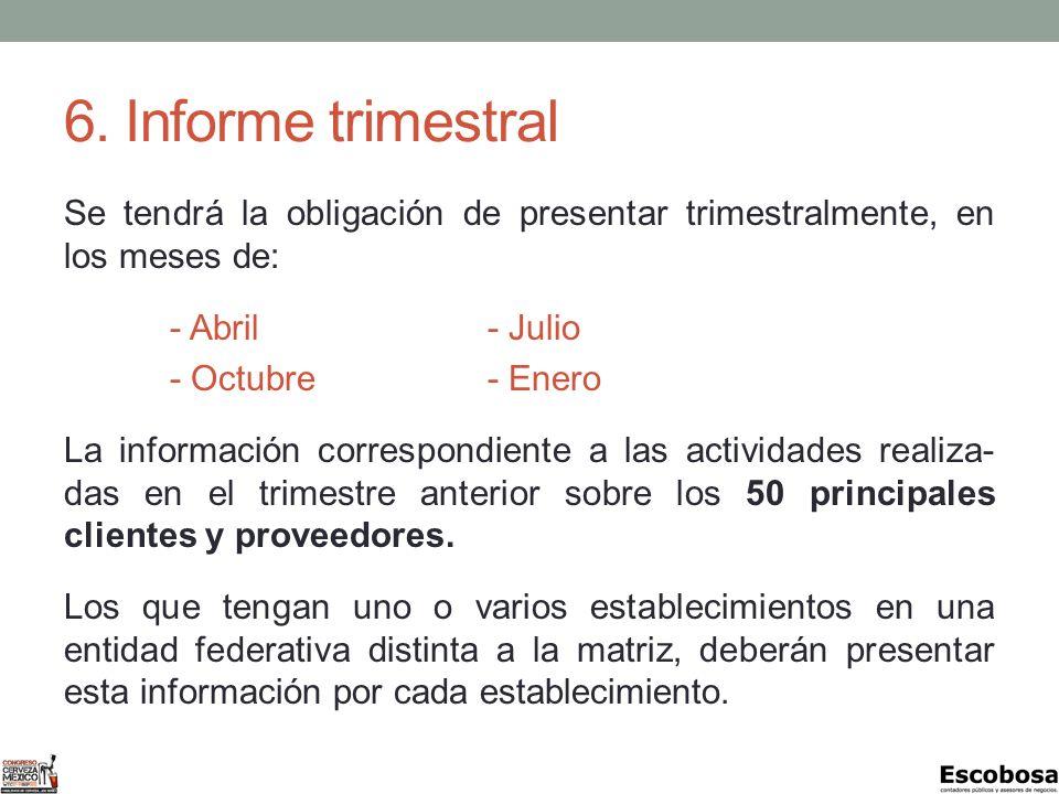 6. Informe trimestral Se tendrá la obligación de presentar trimestralmente, en los meses de: - Abril- Julio - Octubre- Enero La información correspond