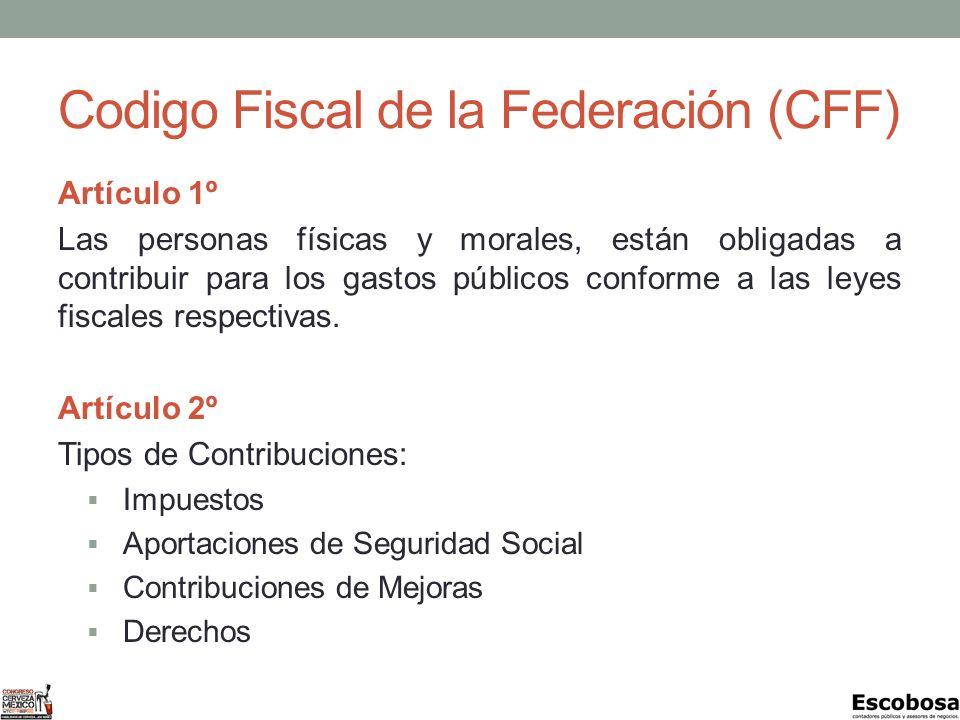 Codigo Fiscal de la Federación (CFF) Artículo 1º Las personas físicas y morales, están obligadas a contribuir para los gastos públicos conforme a las leyes fiscales respectivas.