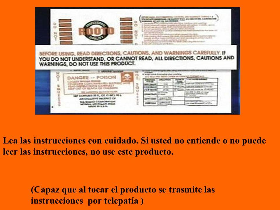 Lea las instrucciones con cuidado. Si usted no entiende o no puede leer las instrucciones, no use este producto. (Capaz que al tocar el producto se tr