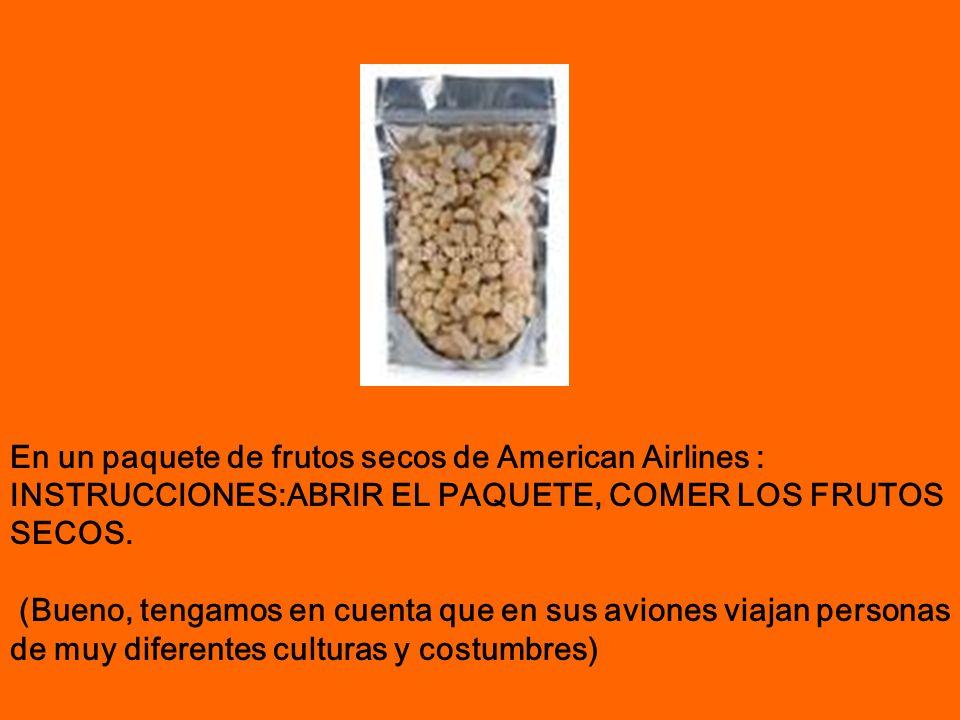 En un paquete de frutos secos de American Airlines : INSTRUCCIONES:ABRIR EL PAQUETE, COMER LOS FRUTOS SECOS. (Bueno, tengamos en cuenta que en sus avi