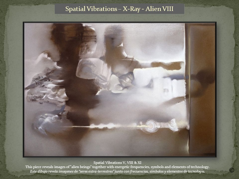 Spatial Vibrations – X-Ray - Alien VIII Spatial Vibrations V, VIII & XI This piece reveals images of alien beings together with energetic frequencies, symbols and elements of technology.