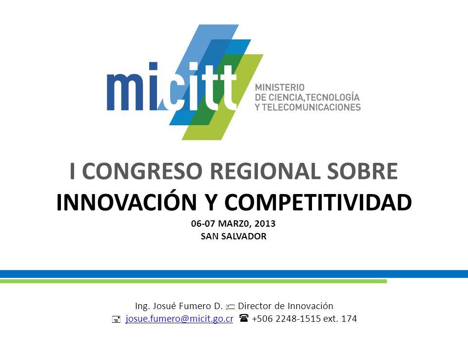 I CONGRESO REGIONAL SOBRE INNOVACIÓN Y COMPETITIVIDAD 06-07 MARZ0, 2013 SAN SALVADOR Ing.