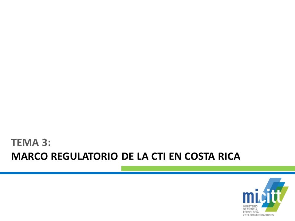TEMA 3: MARCO REGULATORIO DE LA CTI EN COSTA RICA