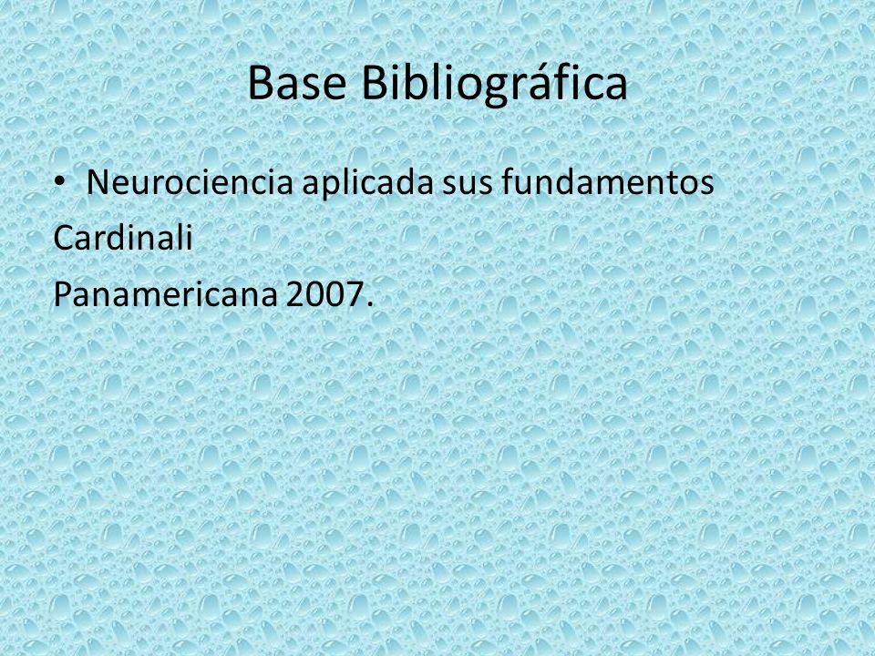Base Bibliográfica Neurociencia aplicada sus fundamentos Cardinali Panamericana 2007.