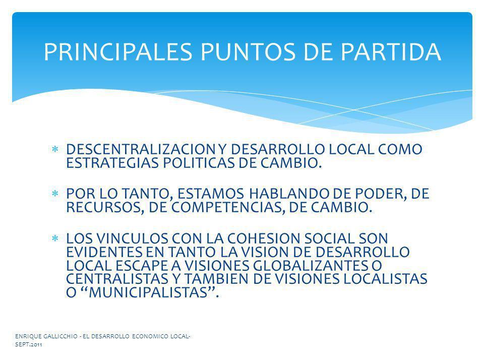 DESCENTRALIZACION Y DESARROLLO LOCAL COMO ESTRATEGIAS POLITICAS DE CAMBIO. POR LO TANTO, ESTAMOS HABLANDO DE PODER, DE RECURSOS, DE COMPETENCIAS, DE C