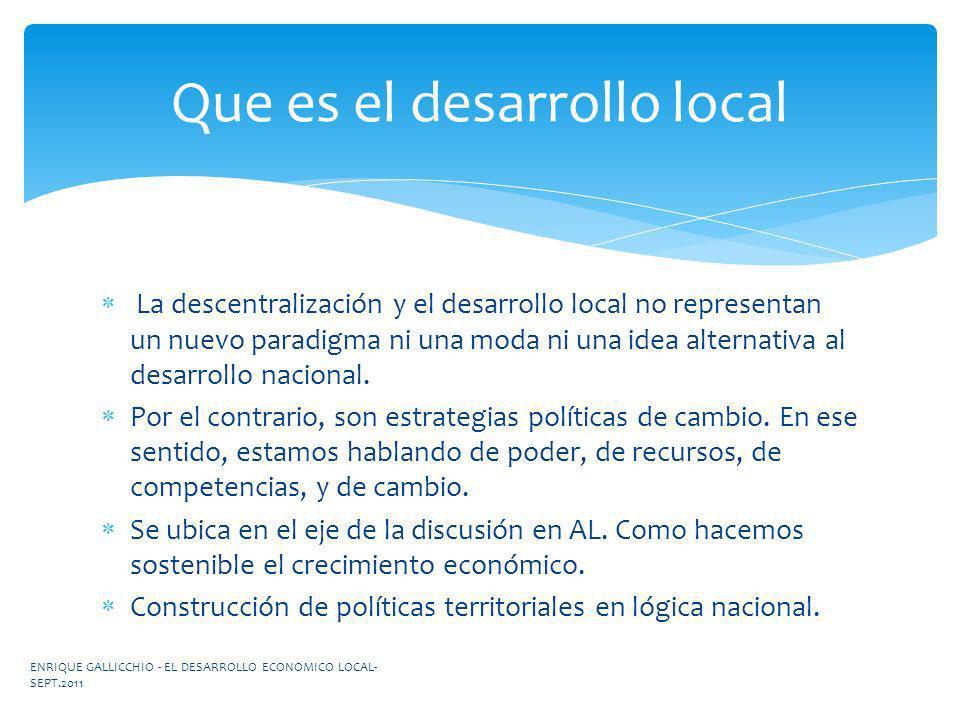 La descentralización y el desarrollo local no representan un nuevo paradigma ni una moda ni una idea alternativa al desarrollo nacional. Por el contra