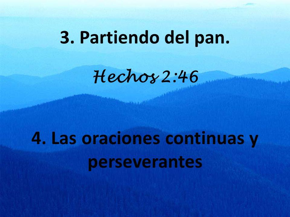 3. Partiendo del pan. Hechos 2:46 4. Las oraciones continuas y perseverantes